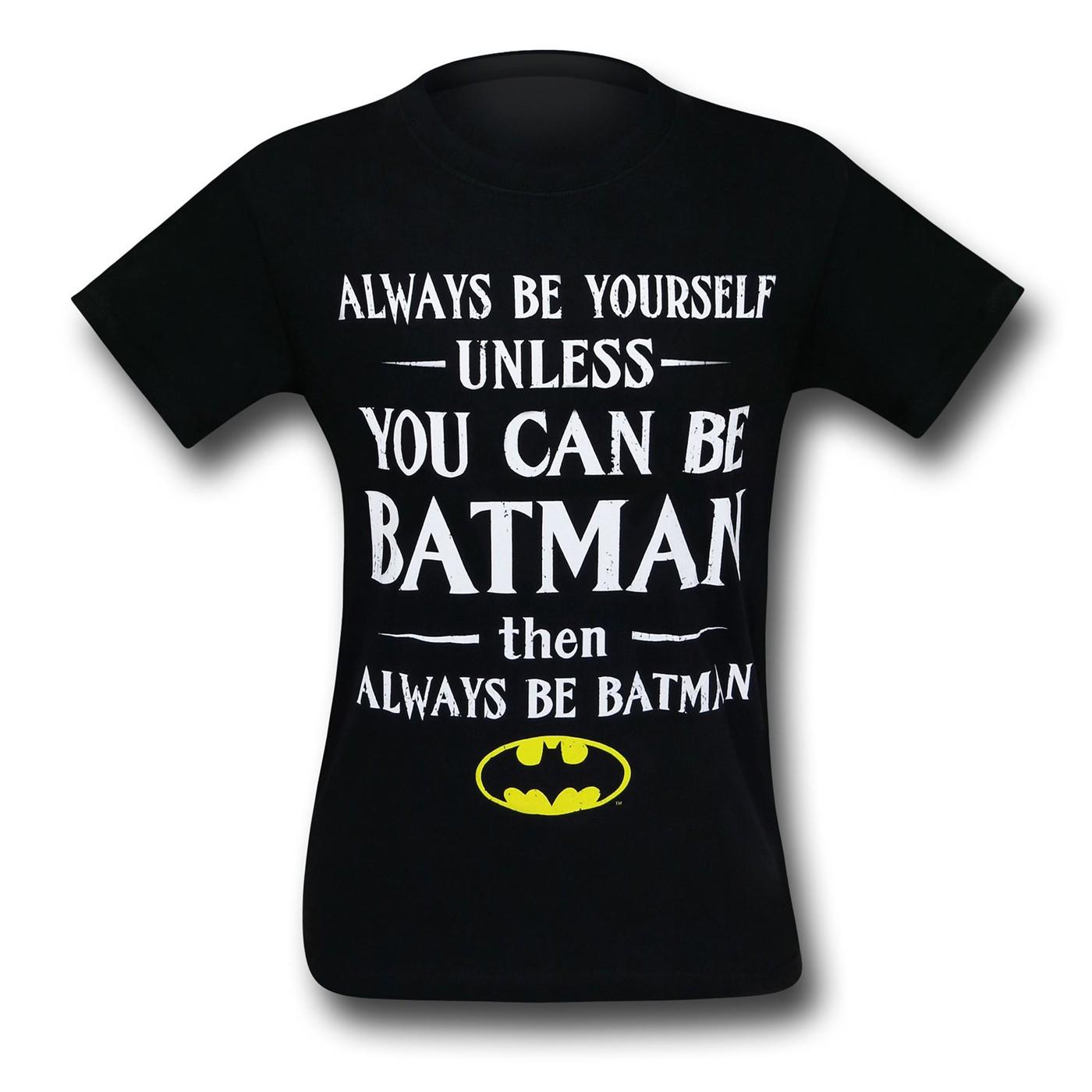 Batman Be Yourself Unless T-Shirt