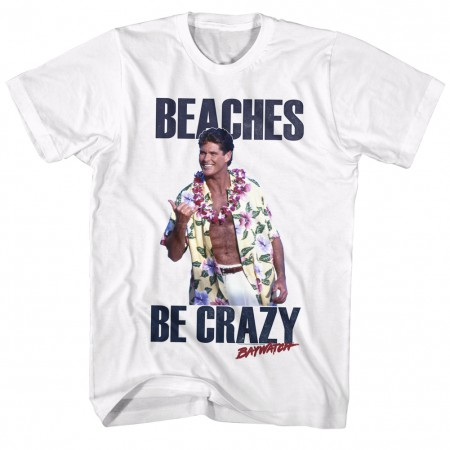 Baywatch The Hoff Thinks Beaches Be Crazy Tshirt