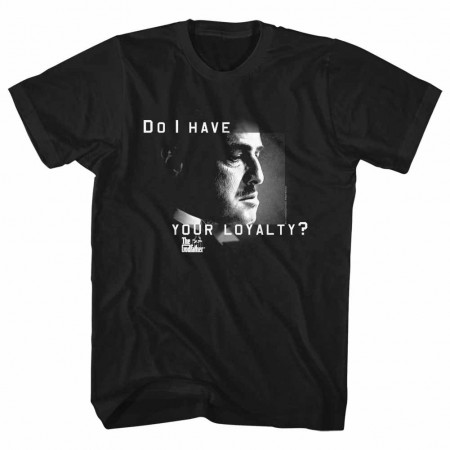 Godfather Do I Have Your Loyalty Black TShirt