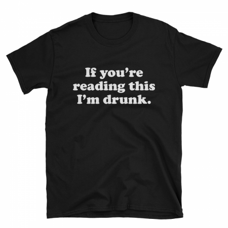 If You're Reading This I'm Drunk Tshirt
